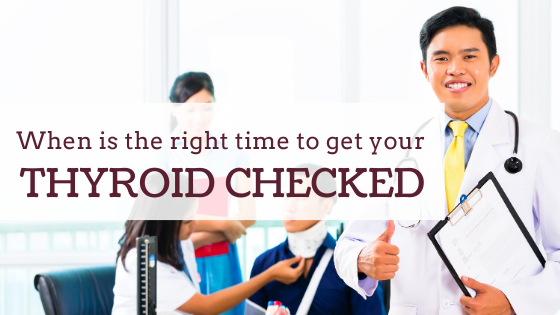 When is the right time to get your thyroid checked